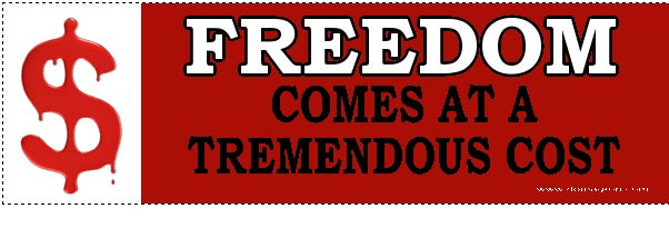 Freedom Comes at a Tremendous Cost Bumper Sticker - DOMAGRON
