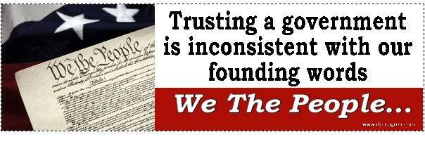 Trusting a government is inconsistent with our founding Bumper Sticker - DOMAGRON