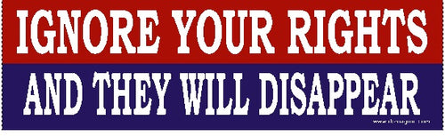 Ignore Your Rights And They Will Disappear Bumper Sticker - DOMAGRON