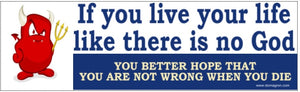 If You Live Your Life Like There Is No God Bumper Sticker - DOMAGRON