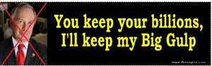 You keep your billions, I'll keep my Big Gulp Anti-Bloomberg Bumper Sticker - DOMAGRON