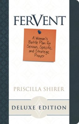Fervent: A Woman's Guide to Serious, Specific, and Strategic Prayer, LeatherTouch Edition