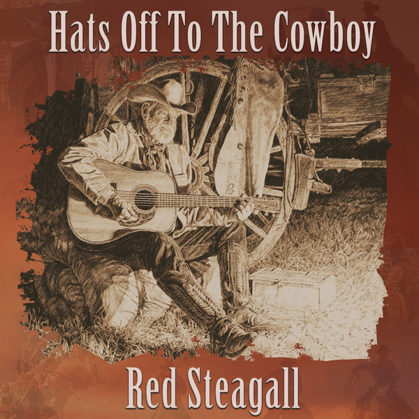Hats Off To The Cowboy - Red Steagall