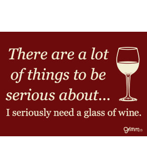 Seriously Need a Glass of Wine Magnet