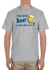 Only Drink Beer T-Shirt