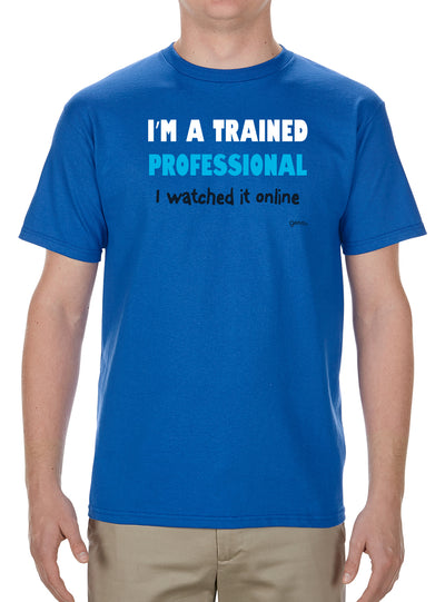 I'm A Trained Professional T-Shirt