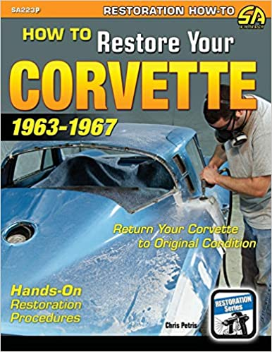 How to Restore Your Corvette: 1963-1967 (Restoration How-to)