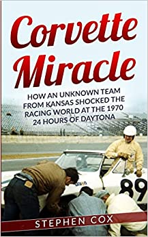 Corvette Miracle: How an Unknown Team from Kansas Shocked the Racing World- Paperback