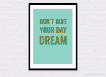 Don't Quit Your Daydream Print
