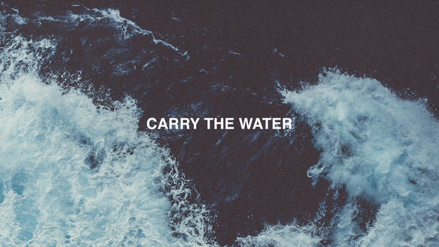 Carry The Water