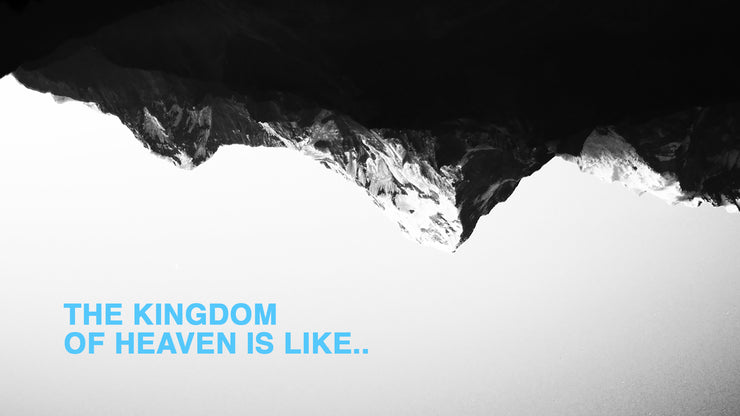 The Kingdom of Heaven is Like