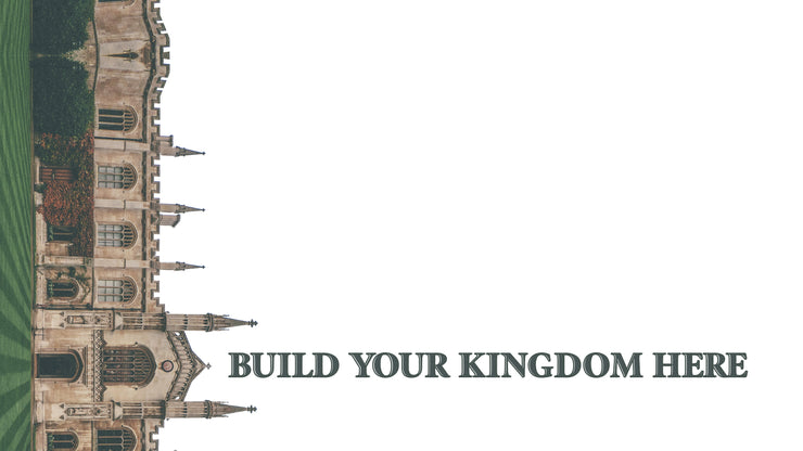 Build Your Kingdom Here