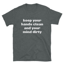 Load image into Gallery viewer, 'keep your hands clean and your mind dirty' T-shirt
