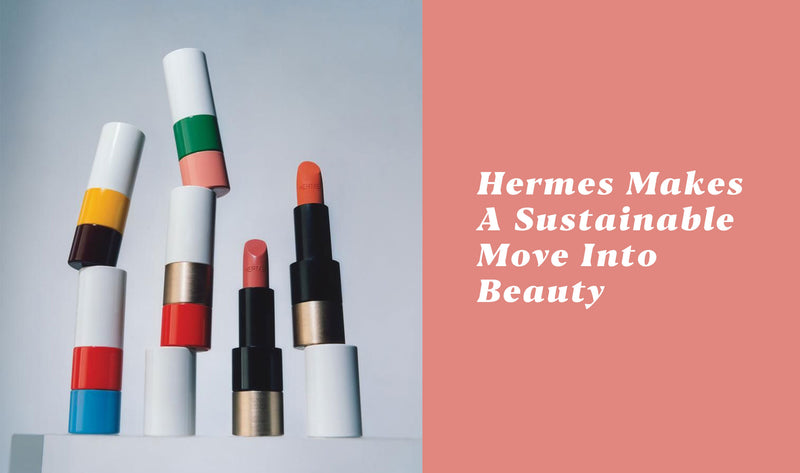 Hermes makes a sustainable move into beauty