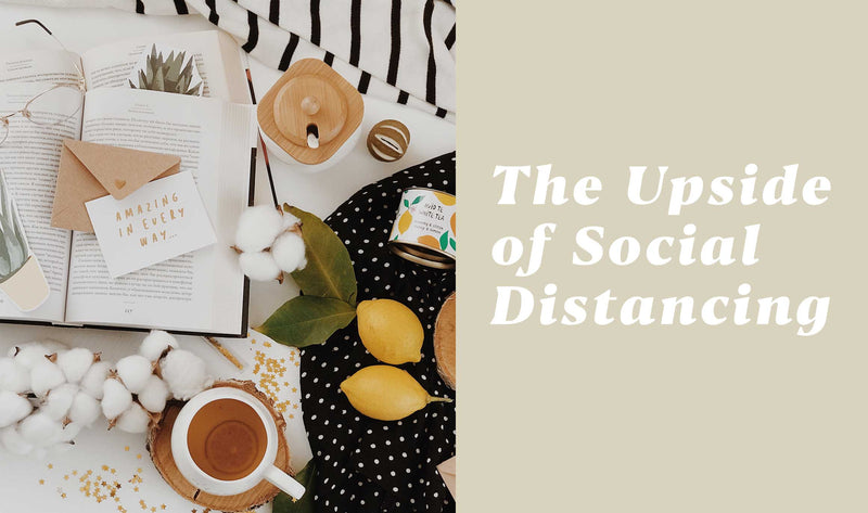The Upside  of Social  Distancing