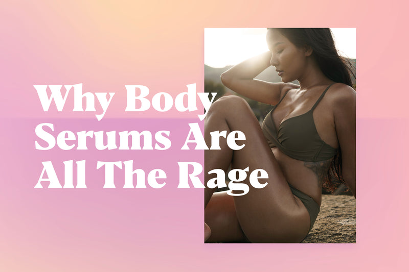 Why Body Serums Are All The Rage