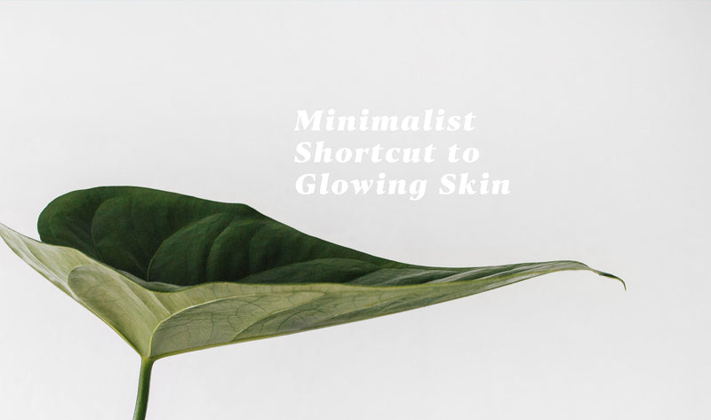 Minimalist  Shortcut to  Glowing Skin