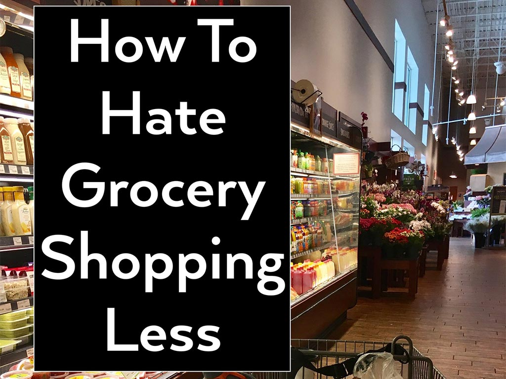 How to Hate Grocery Shopping  Less