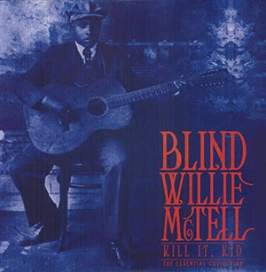 BLIND WILLIE MCTELL - KILL IT KID - THE ESSENTIAL COLLECTION - VINYL LP - Wah Wah Records