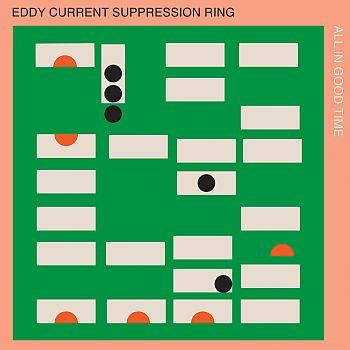 Eddy Current Suppression Ring- All in good time- Vinyl LP - Wah Wah Records