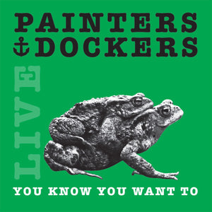 PAINTERS & DOCKERS - YOU KNOW YOU WANT TO -LIVE - VINYL LP - Wah Wah Records