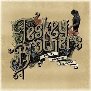 THE TESKEY BROTHERS- RUN HOME SLOW