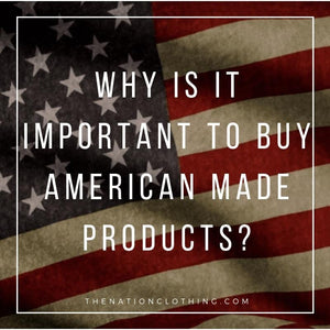 Why is it important to buy American made products?