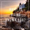 What is the state of Maine known for?