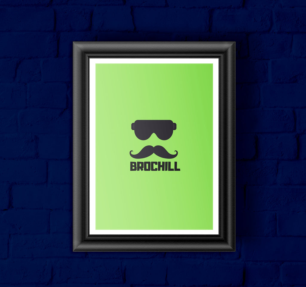 BRO CHILL- POSTERS (A3) WITH FRAME.