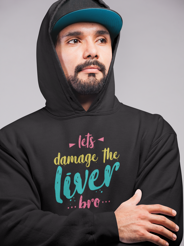 Let's Damage The Liver Bro_Hoodie