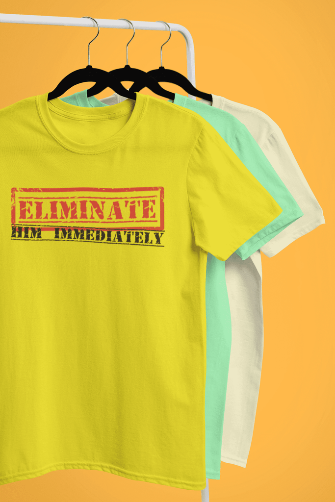 Eliminate Him Immediately Tshirt