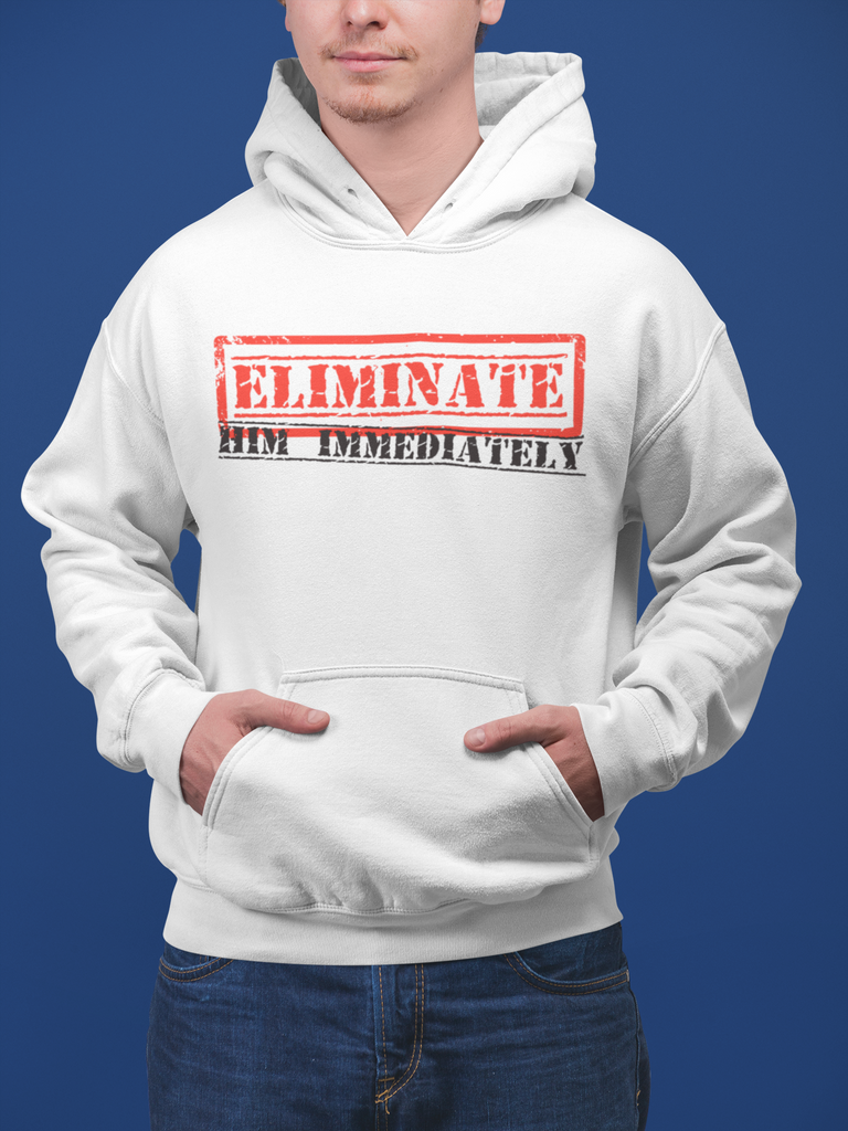 Eliminate Him Immediately_Hoodie