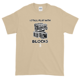 I Still Play With Blocks T-Shirt