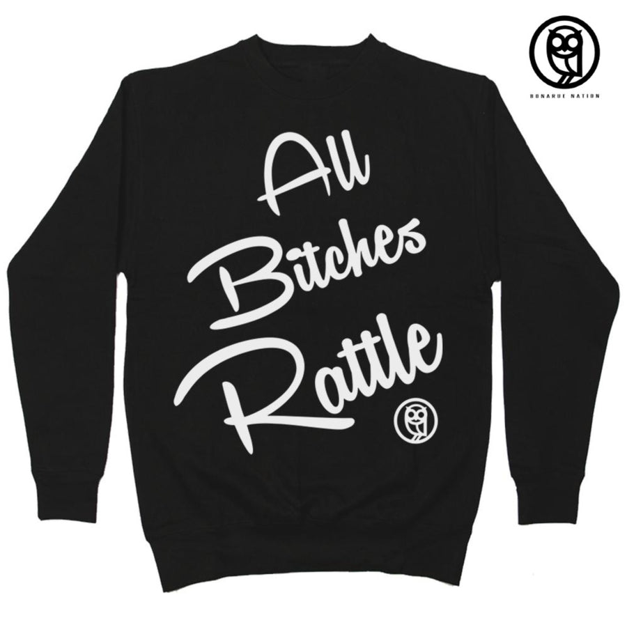 """All Bitches Rattle"" Crew Neck"