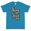 TOO YOUNG TO DIE TOO PROUD TO CRY Short Sleeve T-Shirt