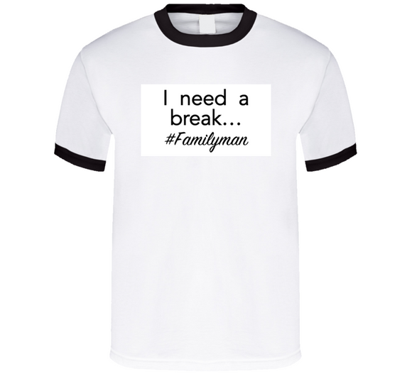 I Need A Break Dad Mbbdad T Shirt