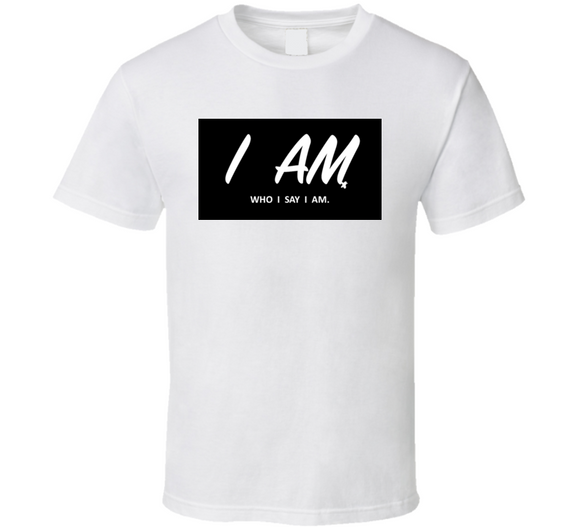 I Am Who I Say I Am Inspirational B&w T Shirt