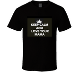 Keep Calm And Love Your Mama Mbbmom T Shirt