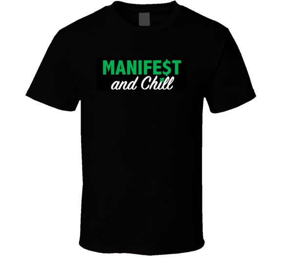 Manifest And Chill T Shirt
