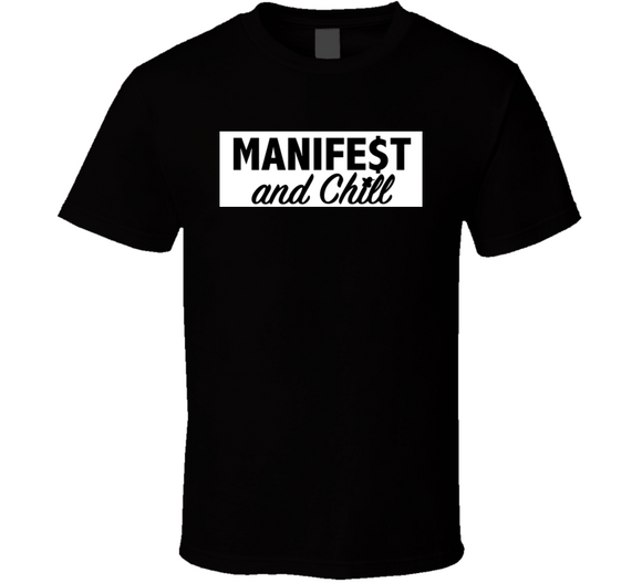 Manife$t And Chill T Shirt
