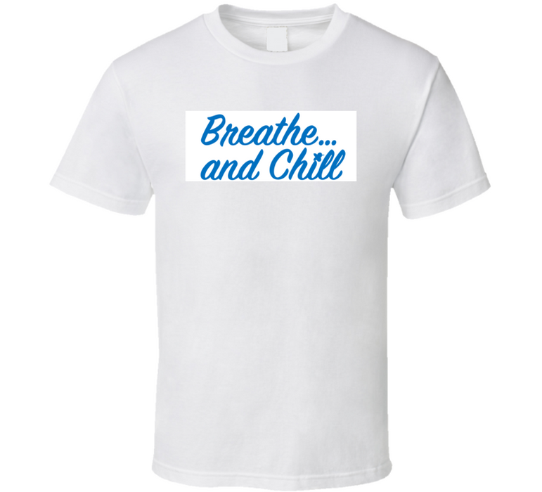 Breathe And Chill T Shirt