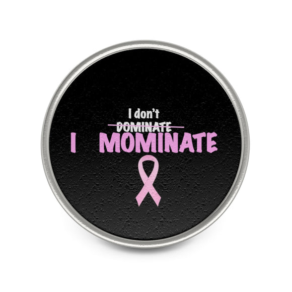 I don't Dominate, I Mominate Mbbmom Metal Pin (Black)
