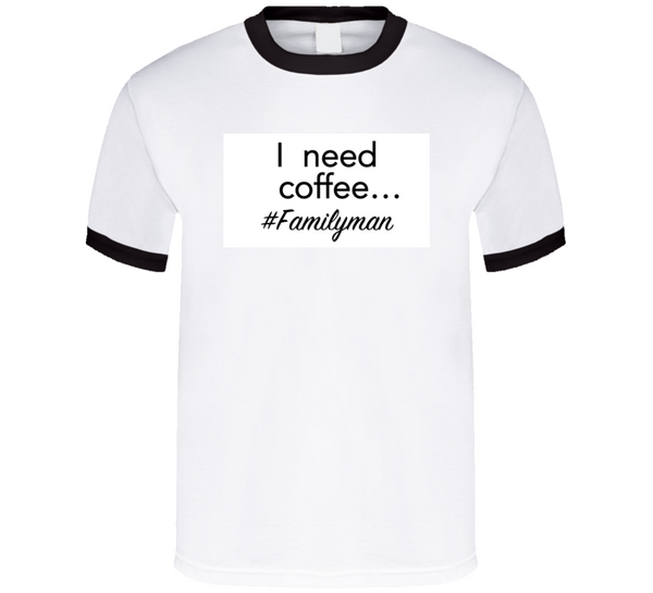 I Need Coffee Hashtag Family Man Mbbdad T Shirt