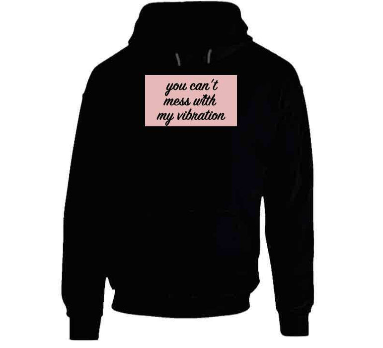 You Can't Mess With My Vibration Pink T Shirt