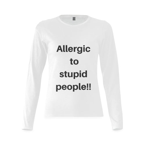 Women's White Long Sleeve Cotton Featuring 'Allergic To Stupid People' Quote on Front of Shirt