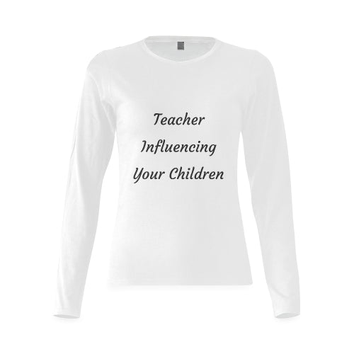 Women's White Long Sleeve Cotton T-Shirt Featuring 'Teacher Influencing Your Children' Quote on Front of Shirt