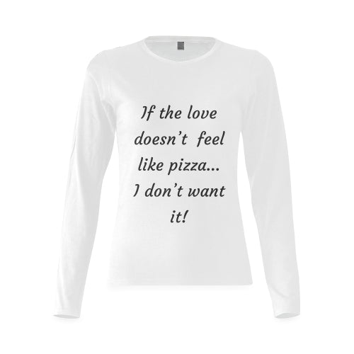 Women's White Long Sleeve Cotton T-Shirt Featuring ' If The Love Doesn't Feel Like Pizza I Don't Want It' Quote