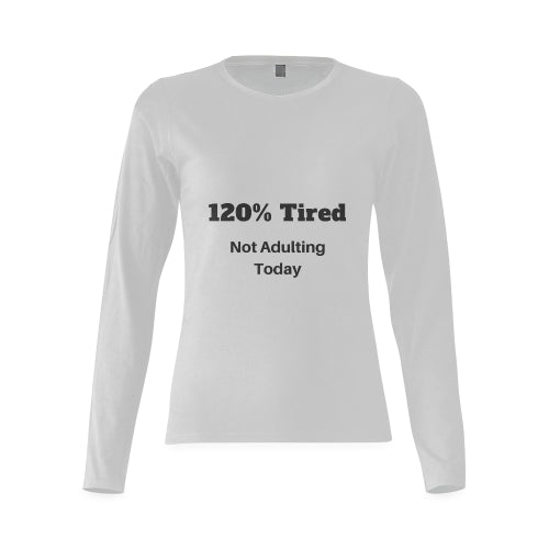 Women's Long Sleeve Grey Cotton T-Shirt Featuring '120% Tired Not Adulting Today' Quote on Front of Shirt