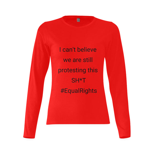 Red Long Sleeve Shirt featuring 'I can't believe we are still protesting this SH*T' #EqualRights quote on front of shirt