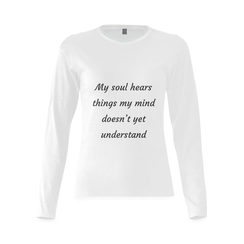Women's White Long Sleeve Cotton T-Shirt Featuring 'My Soul Hears Things My Mind Does Not Yet Understand' Quote on Front of Shirt